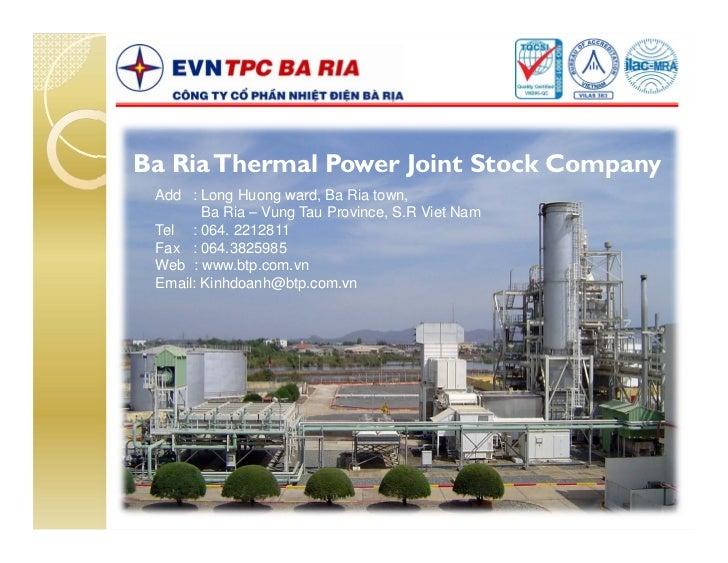 Ba Ria Thermal Power Joint Stock Company Add : Long Huong ward, Ba Ria town,        Ba Ria – Vung Tau Province, S.R Viet N...