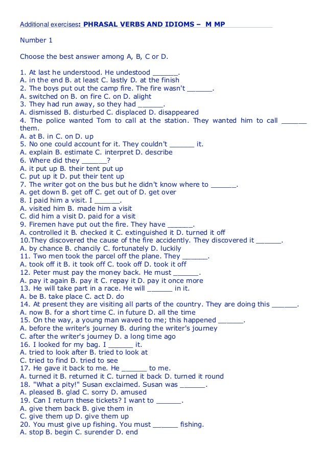 Additional exercises: PHRASAL VERBS AND IDIOMS – M MP Number 1 Choose the best answer among A, B, C or D. 1. At last he un...