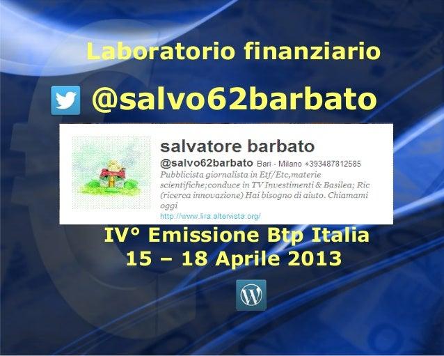 Laboratorio finanziario@salvo62barbato IV° Emissione Btp Italia   15 – 18 Aprile 2013