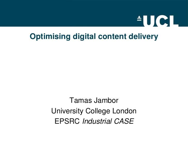 Optimising digital content delivery          Tamas Jambor     University College London      EPSRC Industrial CASE