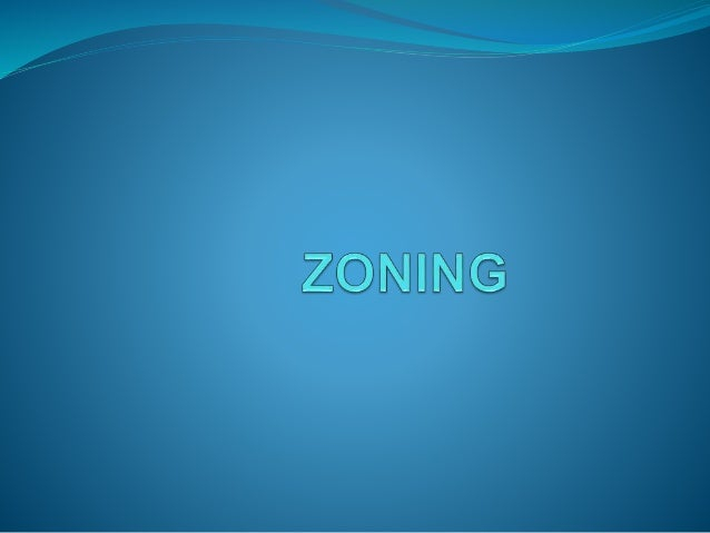 Meaning of the term  Zoning describes the control by authority of the use of land, and of the buildings thereon. Areas o...