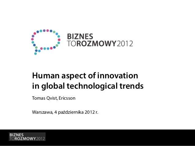Human aspect of innovationin global technological trendsTomas Qvist, EricssonWarszawa, 4 października 2012 r.