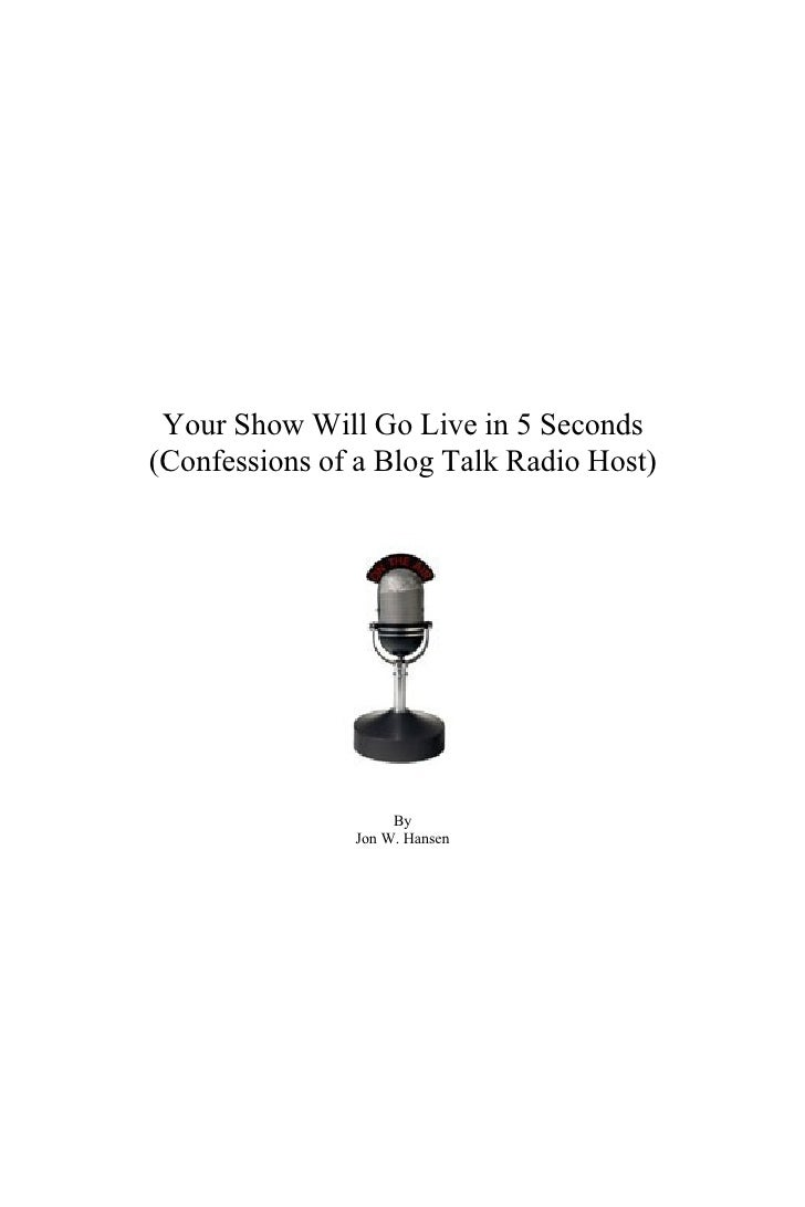 Your Show Will Go Live in 5 Seconds (Confessions of a Blog Talk Radio Host)                         By                Jon ...