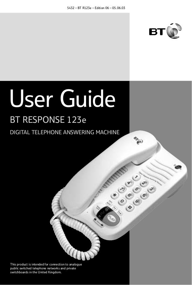 5432 – BT R123e – Edition 06 – 05.06.03  User Guide BT RESPONSE 123e DIGITAL TELEPHONE ANSWERING MACHINE  This product is ...