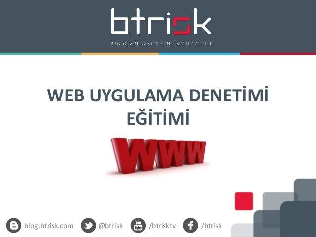 WEB UYGULAMA DENETİMİ EĞİTİMİ blog.btrisk.com @btrisk /btrisktv /btrisk