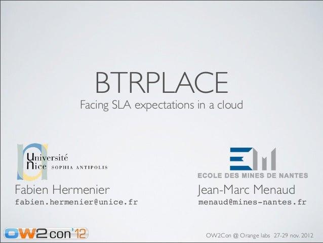 BTRPLACE             Facing SLA expectations in a cloudFabien Hermenier                     Jean-Marc Menaudfabien.hermeni...