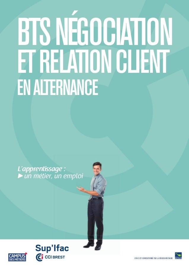 BTS NÉGOCIATION ET RELATION CLIENT EN ALTERNANCE  L'apprentissage : > un métier, un emploi  L'IFAC EST CONVENTIONNÉ PAR LA...