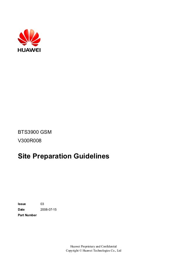 BTS3900 GSM V300R008  Site Preparation Guidelines  Issue  03  Date  2008-07-15  Part Number  Huawei Proprietary and Confid...