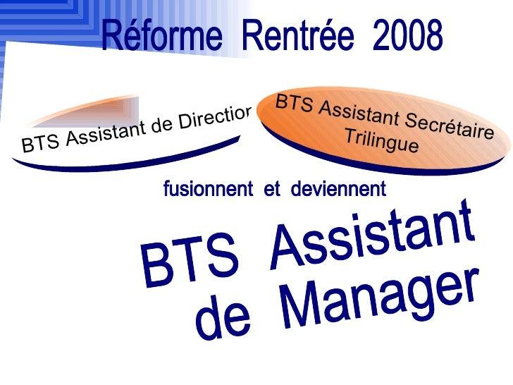 BTS  Assistant de  Manager Réforme  Rentrée  2008 fusionnent  et  deviennent  BTS Assistant de Direction BTS Assistant Sec...