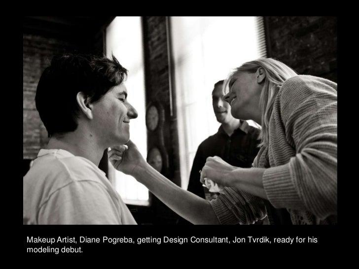 Makeup Artist, Diane Pogreba, getting Design Consultant, Jon Tvrdik, ready for his modeling debut.<br />