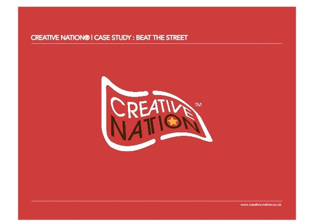 CREATIVE NATION® | CASE STUDY : BEAT THE STREET                                                  www.creative-nation.co.uk