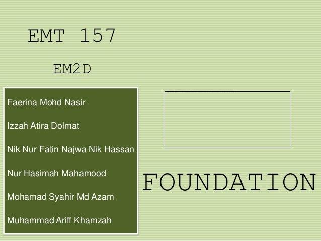 EMT 157           EM2DFaerina Mohd NasirIzzah Atira DolmatNik Nur Fatin Najwa Nik HassanNur Hasimah MahamoodMohamad Syahir...