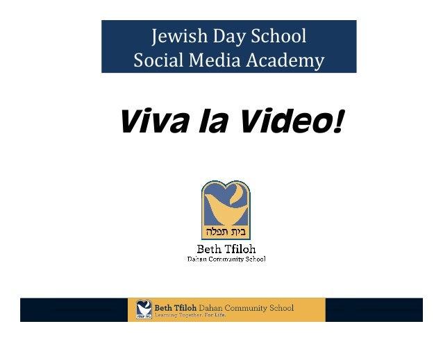 5/2/13  1 Jewish Day School  Social Media Academy Viva la Video!