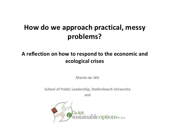 How do we approach practical, messy problems?A reflection on how to respond to the economic and ecological crises<br />Mar...