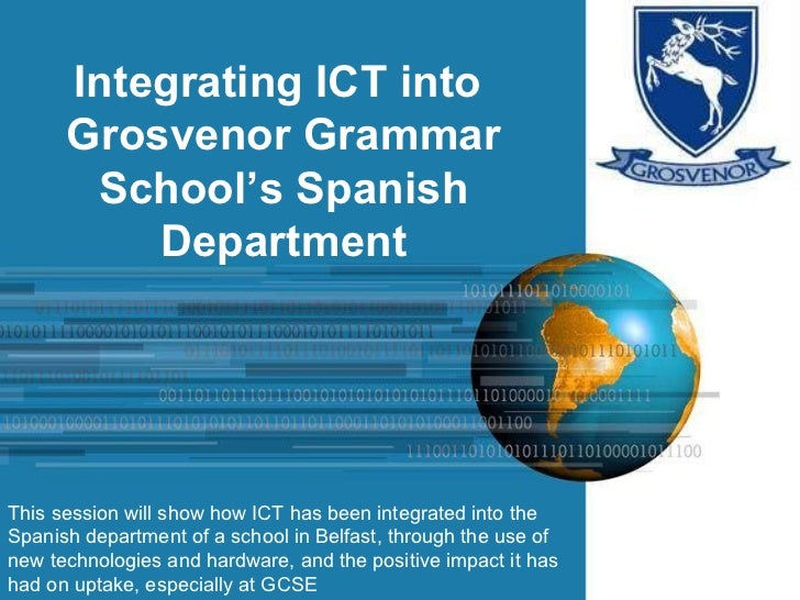 Integrating ICT into  Grosvenor Grammar School's Spanish Department This session will show how ICT has been integrated int...
