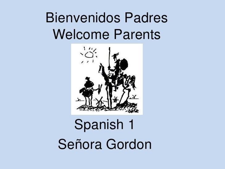 Bienvenidos PadresWelcome Parents<br />Spanish 1<br />SeñoraGordon<br />