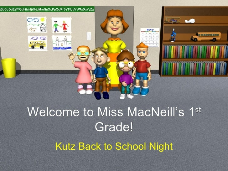 Welcome to Miss MacNeill's 1 st  Grade! Kutz Back to School Night
