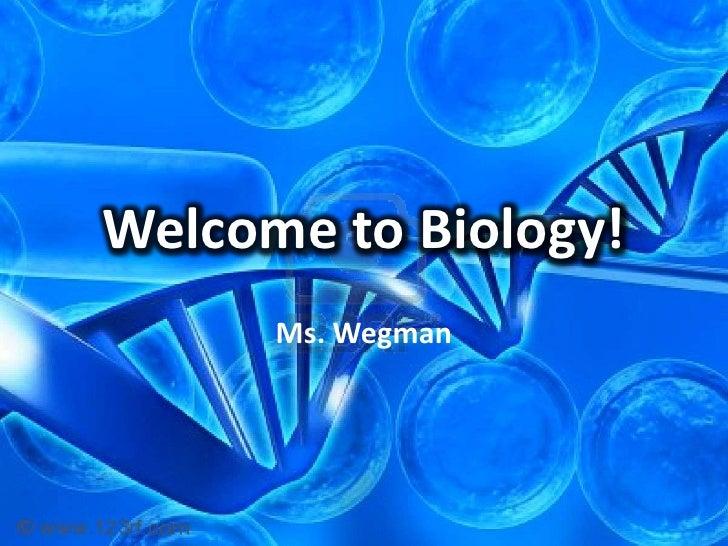Welcome to Biology!<br />Ms. Wegman<br />
