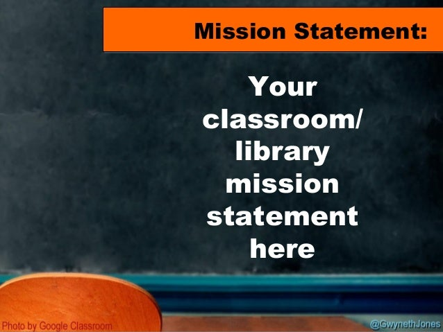 Your classroom/ library mission statement