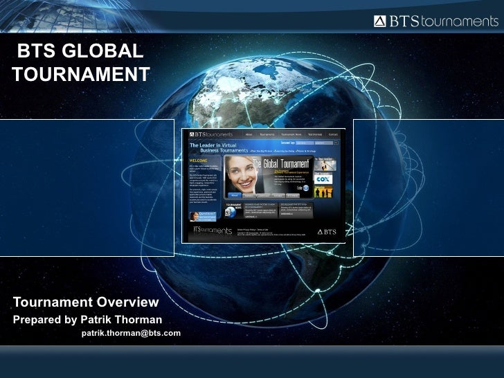 Tournament Overview Prepared by Patrik Thorman   [email_address] BTS GLOBAL  TOURNAMENT