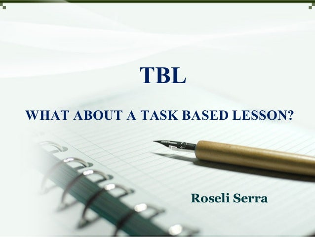 TBL Roseli Serra WHAT ABOUT A TASK BASED LESSON?