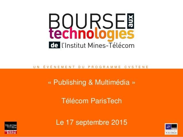 U N É V É N E M E N T D U P R O G R A M M E C V S T E N E « Publishing & Multimédia » Télécom ParisTech Le 17 septembre 20...