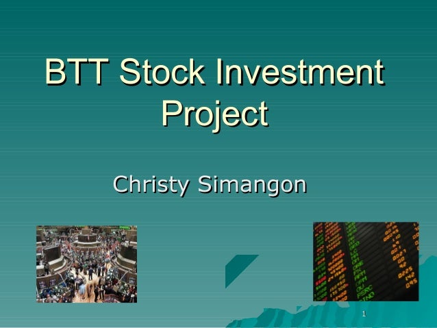 BTT Stock Investment      Project    Christy Simangon                       1