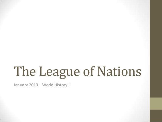 The League of Nations January 2013 – World History II