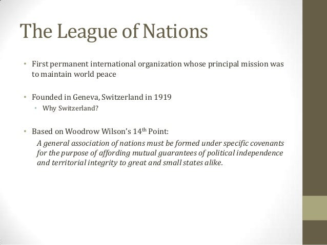 The League of Nations • First permanent international organization whose principal mission was to maintain world peace • F...