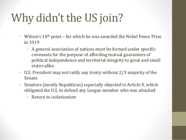 Why didn't the US join? • Wilson's 14th point – for which he was awarded the Nobel Peace Prize in 1919 • A general associa...