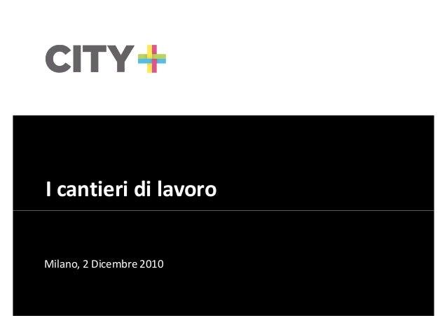 I cantieri di lavoro  Milano, 2 Dicembre 2010  1