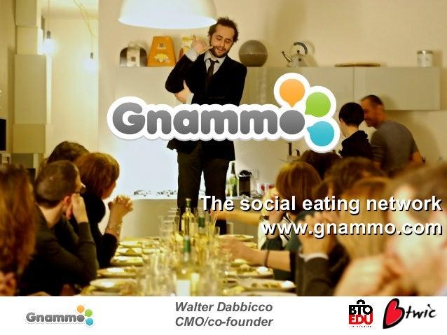 Walter Dabbicco CMO/co-founder The social eating networkThe social eating network www.gnammo.comwww.gnammo.com
