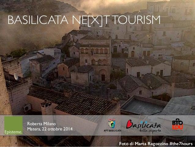 1  BASILICATA NE[X]T TOURISM  !  Foto di Marta Ragozzino #the7hours  Roberta Milano  Matera, 22 ottobre 2014