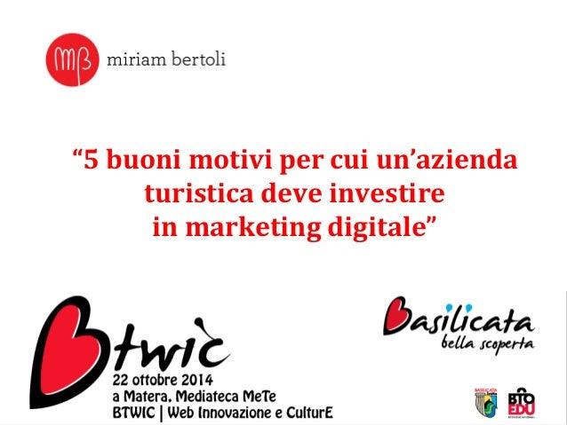 """""""5  buoni  motivi  per  cui  un'azienda  turistica  deve  investire  in  marketing  digitale"""""""