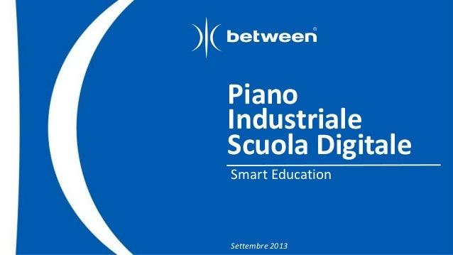 Piano  Industriale  Scuola Digitale  Smart Education  Settembre 2013