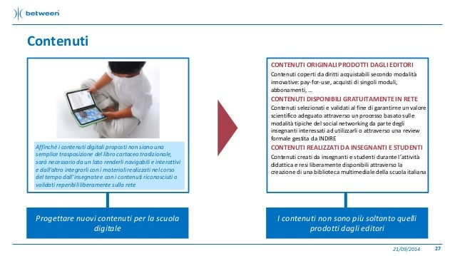 Contenuti  21/09/2014 27  Progettare nuovi contenuti per la scuola  digitale  CONTENUTI ORIGINALI PRODOTTI DAGLI EDITORI  ...