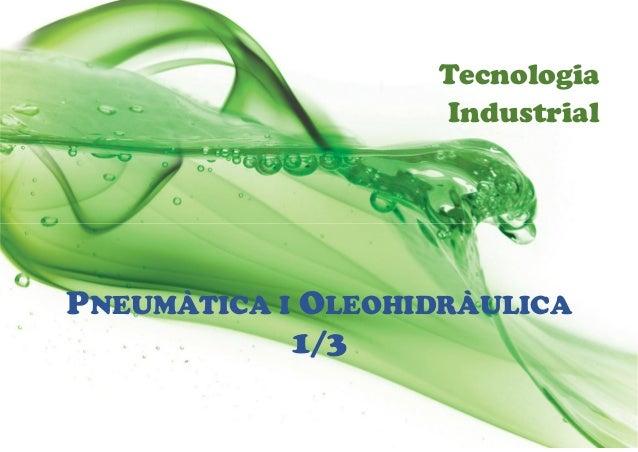 Tecnologia Industrial PNEUMÀTICA I OLEOHIDRÀULICA 1/3