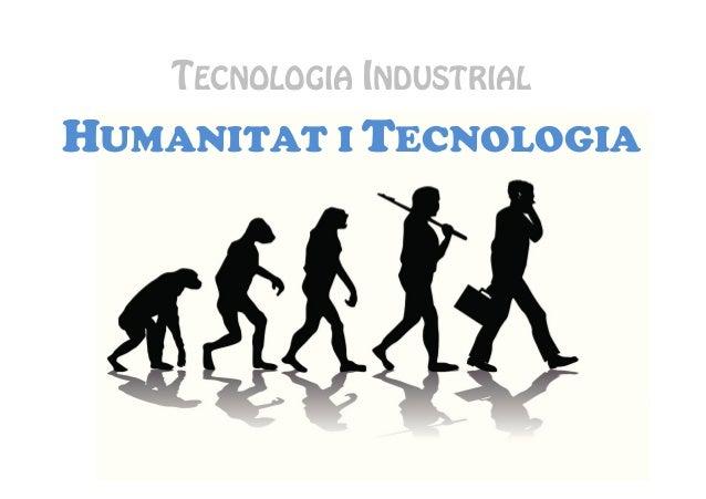 TECNOLOGIA INDUSTRIAL HUMANITAT I TECNOLOGIA