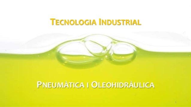 TECNOLOGIA INDUSTRIAL PNEUMÀTICA I OLEOHIDRÀULICA 1