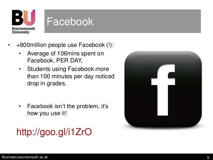Facebook   •    +800million people use Facebook (!):         • Average of 106mins spent on           Facebook, PER DAY,   ...