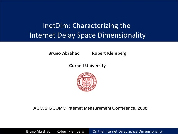 InetDim: Characterizing the  Internet Delay Space Dimensionality Bruno Abrahao  Robert Kleinberg Cornell University