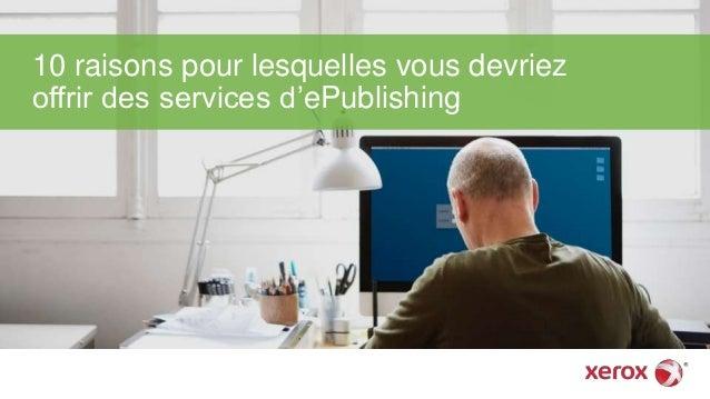 10 raisons pour lesquelles vous devriez offrir des services d'ePublishing