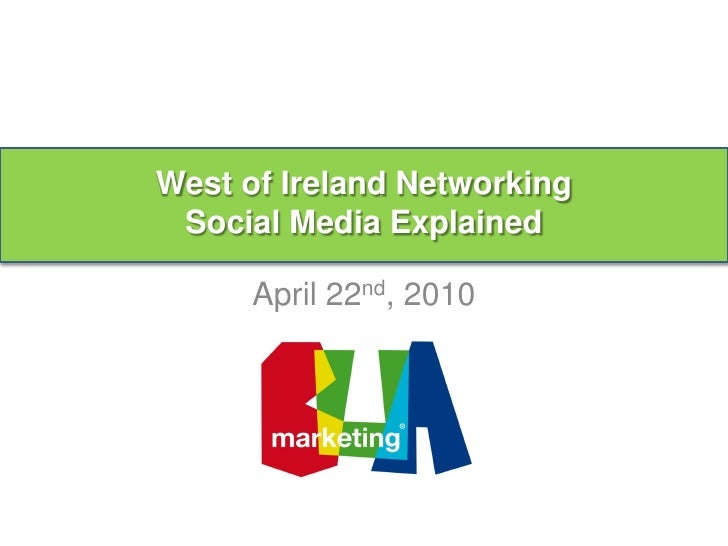 West of Ireland Networking      Aoife Porter  Social Media Explained        April 22nd, 2010