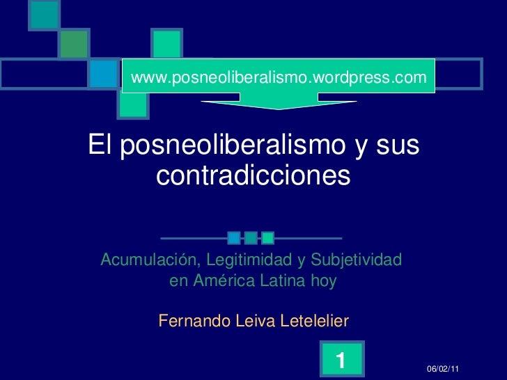 El posneoliberalismo y sus contradicciones Acumulaci ón, Legitimidad y Subjetividad  en América Latina hoy Fernando Leiva ...