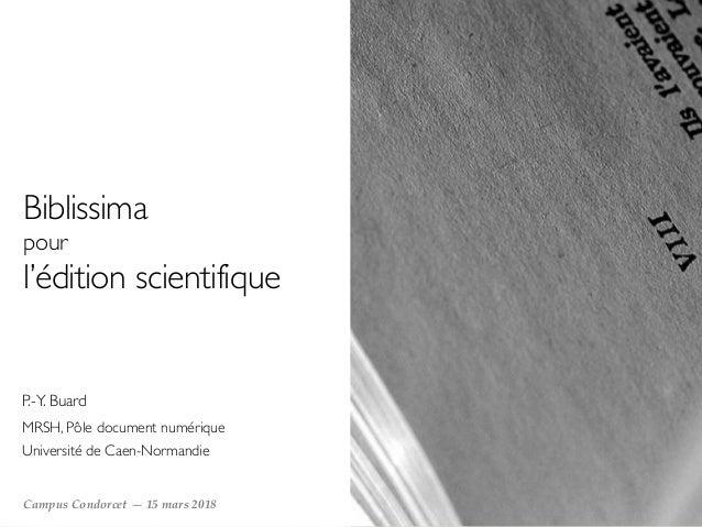 Biblissima pour l'édition scientifique Campus Condorcet— 15 mars 2018 P.-Y. Buard MRSH, Pôle document numérique Univer...