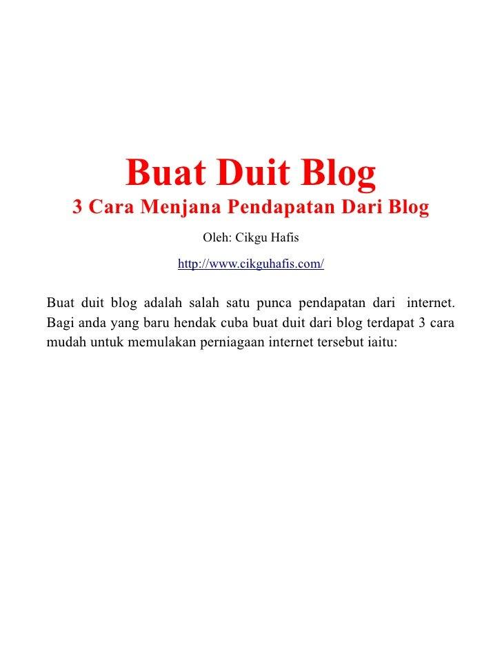 Buat Duit Blog    3 Cara Menjana Pendapatan Dari Blog                         Oleh: Cikgu Hafis                     http:/...