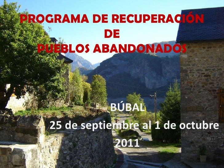 PROGRAMA DE RECUPERACIÓN DE PUEBLOS ABANDONADOS<br />BÚBAL<br />     25 de septiembre al 1 de octubre<br />2011<br />