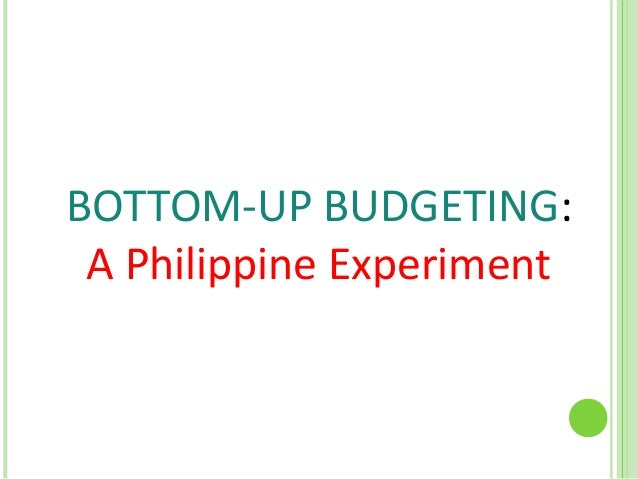 BOTTOM-UP BUDGETING: A Philippine Experiment