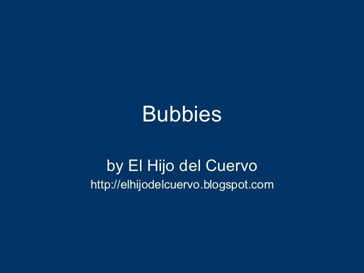 Bubbies by El Hijo del Cuervo http://elhijodelcuervo.blogspot.com