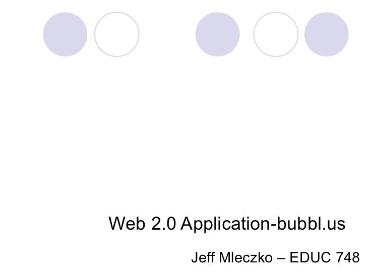 Web 2.0 Application-bubbl.us  Jeff Mleczko – EDUC 748